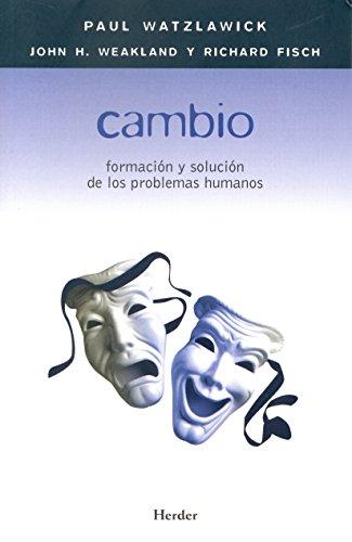 Cambio - Formacion y Solucion de Los Problemas Humanos por Richard Fisch, Paul Watzlawick