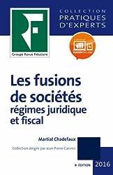 Les fusions de sociétés 2017: Régimes juridique et fiscal