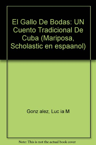 El Gallo De Bodas: UN Cuento Tradicional De Cuba (Mariposa, Scholastic en espaanol) por Luc ia M Gonz alez