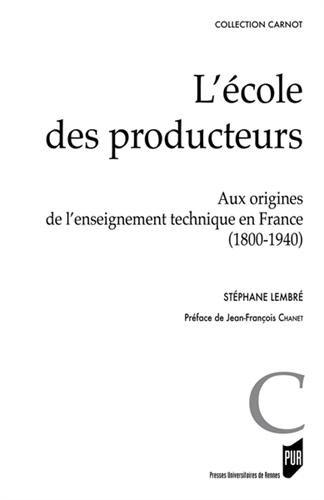 L'cole des producteurs : Aux origines de l'enseignement technique (1800-1940)