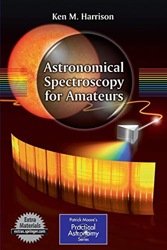 Astronomical Spectroscopy for Amateurs (The Patrick Moore Practical Astronomy Series) -