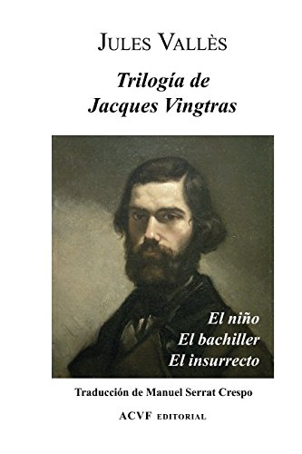 Trilogía de Jacques Vingtras: El niño, El bachiller y El insurrecto por Jules Vallès