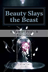 Beauty Slays the Beast: A Pride & Prejudice Inspired Tale