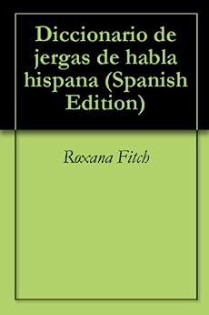 Diccionario de jergas de habla hispana de [Fitch, Roxana]