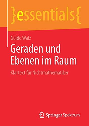 Geraden und Ebenen im Raum: Klartext für Nichtmathematiker (essentials)