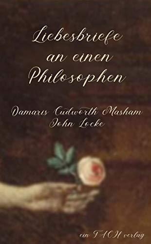 Liebesbriefe an einen Philosophen: Damaris Cudworth Masham und John Locke (Philosophinnen)
