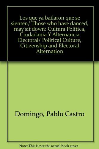 Los que ya bailaron que se sienten/ Those who have danced, may sit down: Cultura Politica, Ciudadania Y Alternancia Electoral/ Political Culture, Citizenship and Electoral Alternation