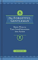 The Forgetful Gentleman: Thirty Ways to Turn Good Intentions into Action