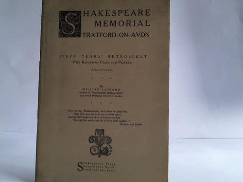 Shakespeare Memorial Tratford-on-Avon. Fifty Years Retrospect with Record of Plays an Players