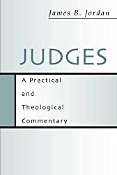 Judges: A Practical and Theological Commentary by James B. Jordan (1999-03-24)