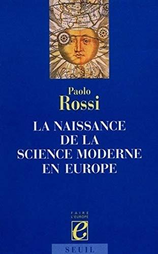 La naissance de la Science moderne en Europe par Paolo Rossi