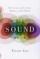 The Sound Book - The Science of the Sonic Wonders of the World
