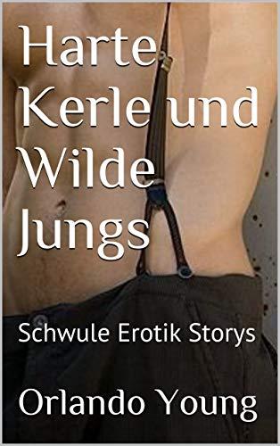 Harte Kerle und Wilde Jungs: Schwule Erotik Storys
