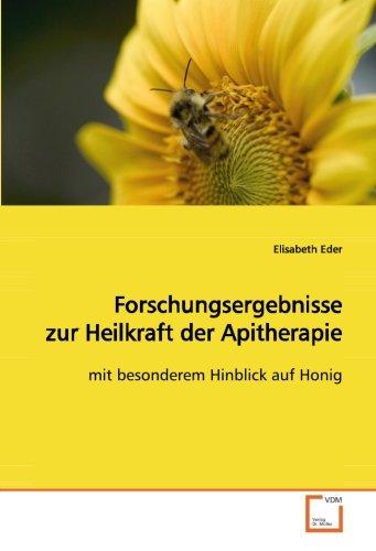 Forschungsergebnisse zur Heilkraft der Apitherapie: mit besonderem Hinblick auf Honig - Apitherapie Honig