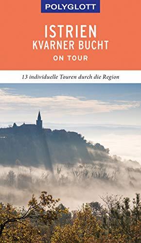 POLYGLOTT on tour Reiseführer Istrien/Kvarner Bucht: Individuelle Touren durch die Region