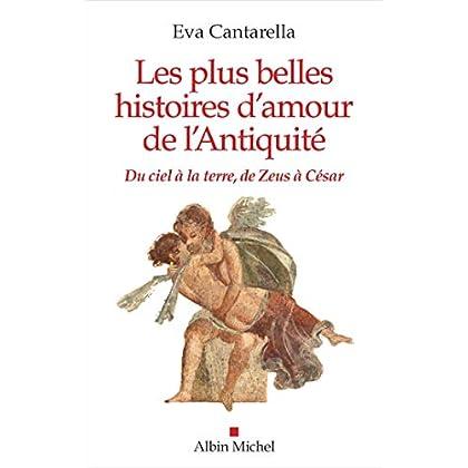 Les Plus Belles Histoires d'amour de l'Antiquité: Du ciel à la terre, de Zeus à César