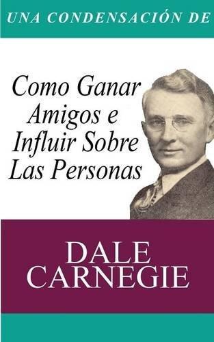Una Condensacion del Libro: Como Ganar Amigos E Influir Sobre Las Personas (Spanish Edition) by Dale Carnegie (2014-06-25)