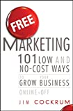 Free Marketing: 101 Low and No-Cost Ways to Grow Your Business, Online and Off (English Edition)