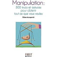 Petit livre de - Manipulation : 300 trucs et astuces pour obtenir tout ce que vous voulez (LE PETIT LIVRE)