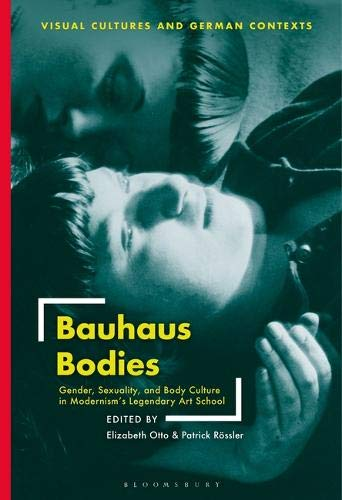 Bauhaus Bodies: Gender, Sexuality, and Body Culture in Modernism's Legendary Art School (Visual...