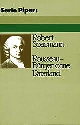 Rousseau. Bürger ohne Vaterland. Von der Polis zur Natur