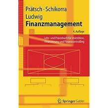 Finanzmanagement: Lehr- und Praxisbuch für Investition, Finanzierung und Finanzcontrolling (Springer-Lehrbuch)