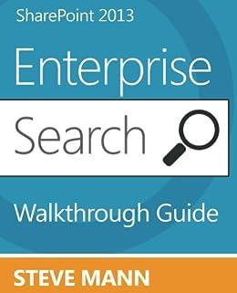 SharePoint 2013 Enterprise Search Walkthrough Guide by [Mann, Steven]