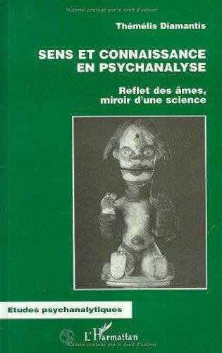 Sens et connaissance en psychanalyse : Reflet des âmes, miroir d'une science