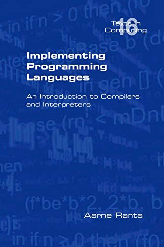 Implementing Programming Languages. an Introduction to Compilers and Interpreters (Texts in Computing)