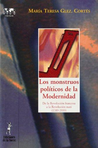 Los monstruos políticos de la Modernidad.: De la Revolución francesa a la Revolución nazi (1789-1939) (Biblioteca de Nuestro Mundo, Cronos) por María Teresa González Cortés