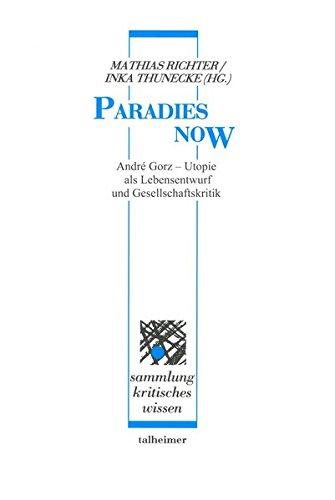 Paradies now: André Gorz - Utopie als Lebensentwurf und Gesellschaftskritik (Sammlung kritisches Wissen)
