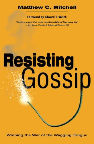 Resisting Gossip: Winning the War of the Wagging Tongue by Matthew C. Mitchell (2013-09-03)