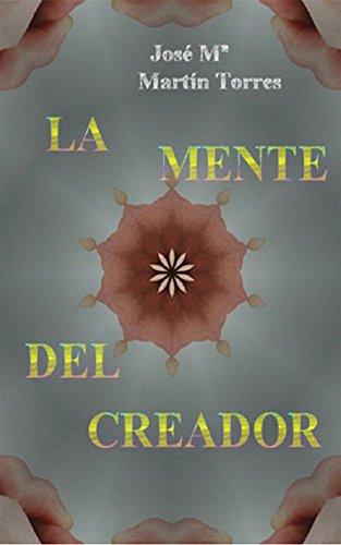 La mente del Creador por Jose Maria Martin Torres