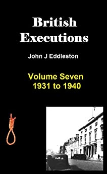 British Executions - Volume Seven - 1931 to 1940 by [Eddleston, John]