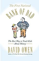 The First National Bank of Dad: The Best Way to Teach Kids About Money by David Owen (2003-01-14)