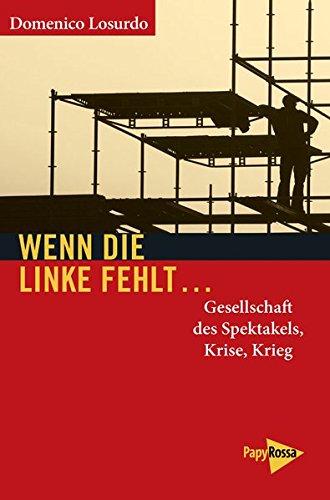 Wenn die Linke fehlt...: Gesellschaft des Spektakels, Krise, Krieg (Neue Kleine Bibliothek)