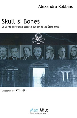 SKULL AND BONES: La vrit sur llite secrte qui dirige les tats-Unis - Essais - documents (ESSAIS-DOCUMENT)