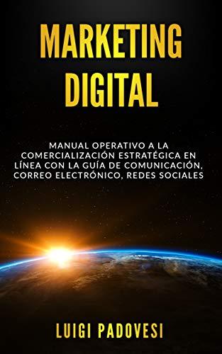 MARKETING DIGITAL: Manual operativo a la comercialización estratégica en línea con la guía de comunicación, correo electrónico, redes sociales (Online Marketing nº 3) de [Padovesi, Luigi]