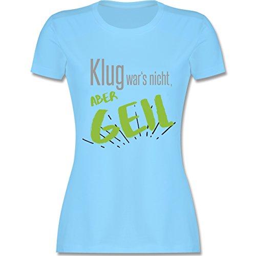 Sprüche - Klug wars nicht aber geil - tailliertes Premium T-Shirt mit Rundhalsausschnitt für Damen Hellblau