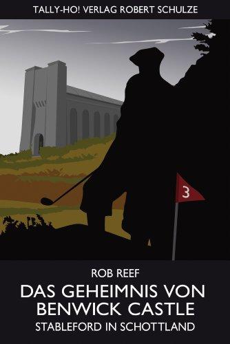 Buch: Das Geheimnis von Benwick Castle. Stableford in Schottland. von Rob Reef