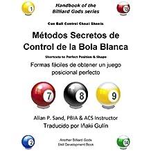 Metodos Secretos de Control de la Bola Blanca: Formas fáciles de obtener un juego posicional perfecto