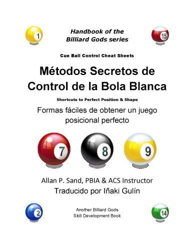 Metodos Secretos de Control de la Bola Blanca: Formas fáciles de obtener un juego posicional perfecto por Allan P. Sand
