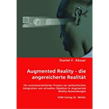 Augmented Reality - die angereicherte Realität: Ein autorenorientierter Prozess zur authentischen Integration von virtuellen Objekten in Augmented Reality-Anwendungen
