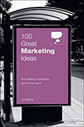 100 Great Marketing Ideas (100 Great Ideas): From leading companies around the world