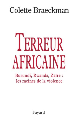 Terreur africaine: Burundi, Rwanda, Zaïre: les racines de la violence