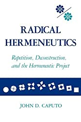 Radical Hermeneutics: Repetition, Deconstruction and the Hermeneutic Project (Studies in Phenomenology and Existential Philosophy)