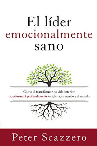 el-lder-emocionalmente-sano-cmo-transformar-tu-vida-interior-transformar-profundamente-tu-iglesia-tu