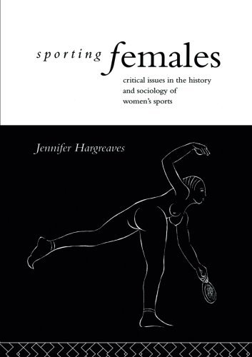 Sporting Females: Critical Issues in the History and Sociology of Women's Sport