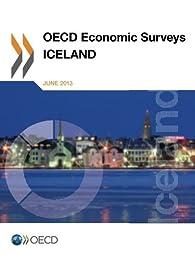 Oecd Economic Surveys: Iceland 2013: Edition 2013 par  OCDE