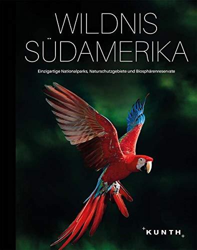 Wildnis Südamerika: Einzigartige Nationalparks, Naturschutzgebiete und Biosphärenreservate (KUNTH Bildbände/Illustrierte Bücher)